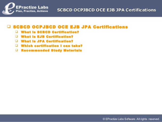 © EPractize Labs Software. All rights reserved.SCBCD OCPJBCD OCE EJB JPA CertificationsSCBCD OCPJBCD OCE EJB JPA Certifica...