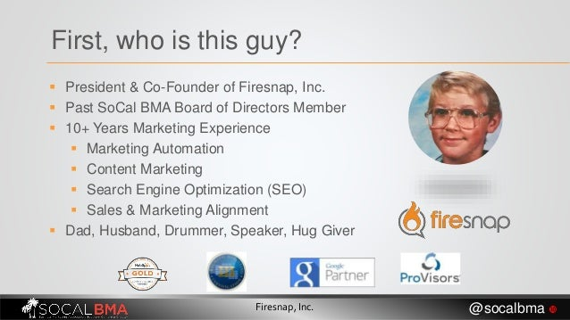  President & Co-Founder of Firesnap, Inc.  Past SoCal BMA Board of Directors Member  10+ Years Marketing Experience  M...