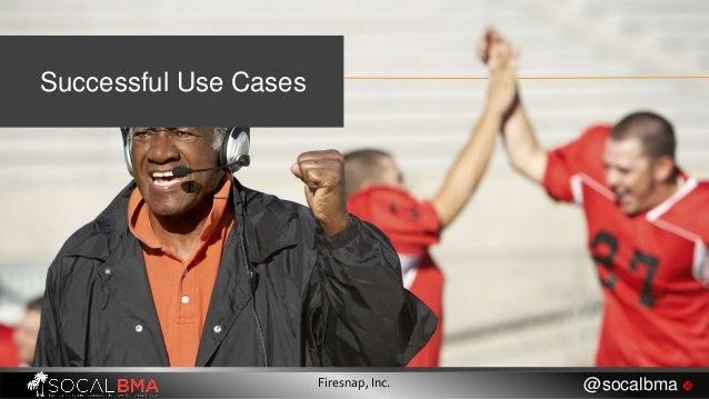 Successful Use Cases Firesnap, Inc. @socalbma 