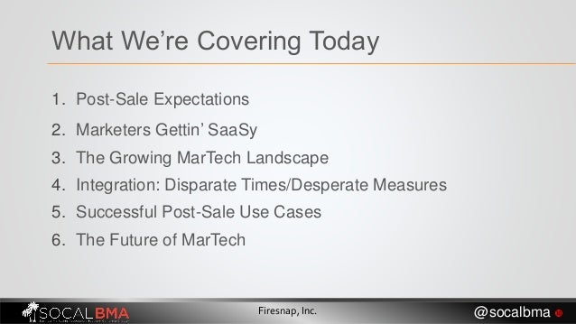 1. Post-Sale Expectations 2. Marketers Gettin' SaaSy 3. The Growing MarTech Landscape 4. Integration: Disparate Times/Desp...