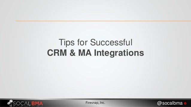 Tips for Successful CRM & MA Integrations Firesnap, Inc. @socalbma 