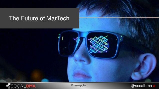The Future of MarTech Firesnap, Inc. @socalbma 