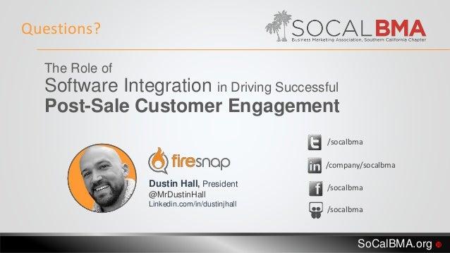 Questions? Dustin Hall, President @MrDustinHall Linkedin.com/in/dustinjhall /socalbma /company/socalbma /socalbma /socalbm...