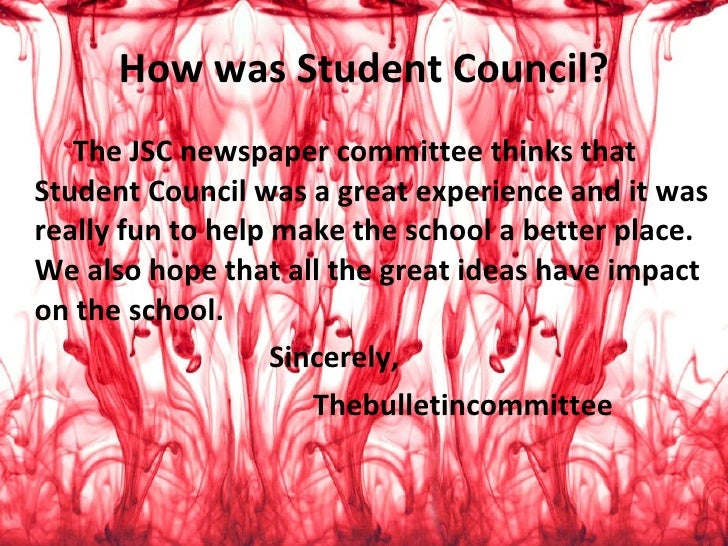 How was Student Council? <ul><li>The JSC newspaper committee thinks that Student Council was a great experience and it was...