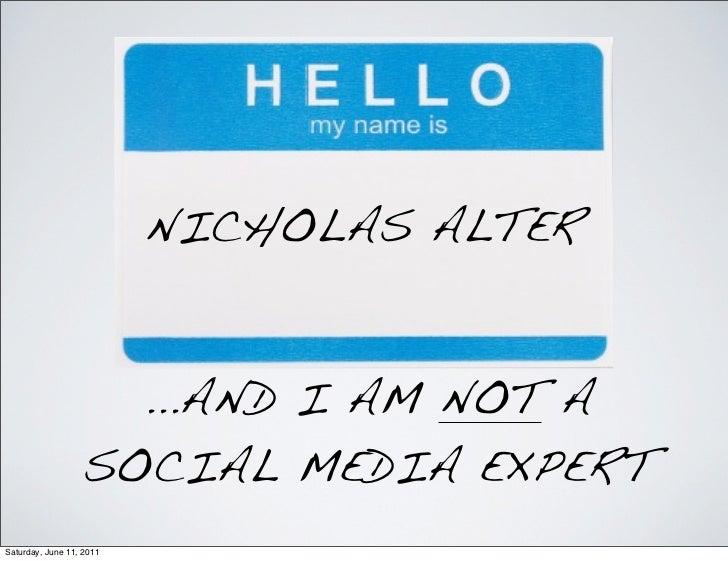 NICHOLAS ALTER                    ...AND I AM NOT A                  SOCIAL MEDIA EXPERTSaturday, June 11, 2011