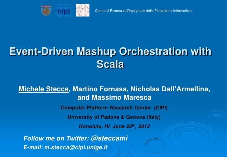 cipi         Centro di Ricerca sull'Ingegneria delle Piattaforme InformaticheEvent-Driven Mashup Orchestration with       ...