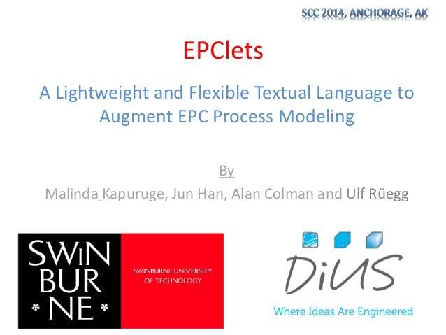 EPClets A Lightweight and Flexible Textual Language to Augment EPC Process Modeling By Malinda Kapuruge, Jun Han, Alan Col...