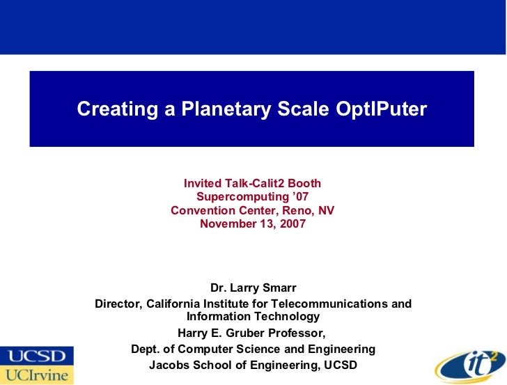Creating a Planetary Scale OptIPuter                   Invited Talk-Calit2 Booth                   Supercomputing '07     ...