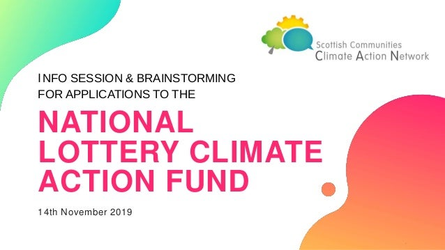 INFO SESSION & BRAINSTORMING FOR APPLICATIONS TO THE NATIONAL LOTTERY CLIMATE ACTION FUND 14th November 2019