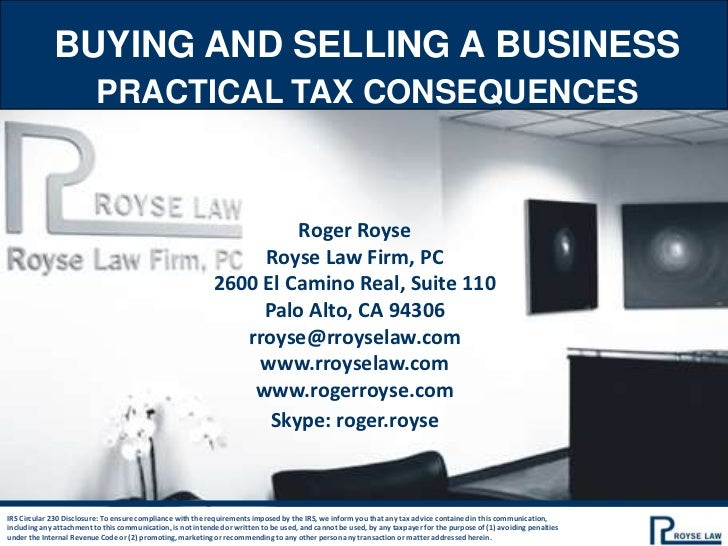 BUYING AND SELLING A BUSINESS<br />Practical Tax Consequences<br />Roger Royse<br />Royse Law Firm, PC<br />2600 El Camino...