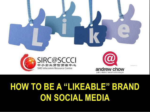 """HOW TO BE A """"LIKEABLE"""" BRAND      ON SOCIAL MEDIA"""