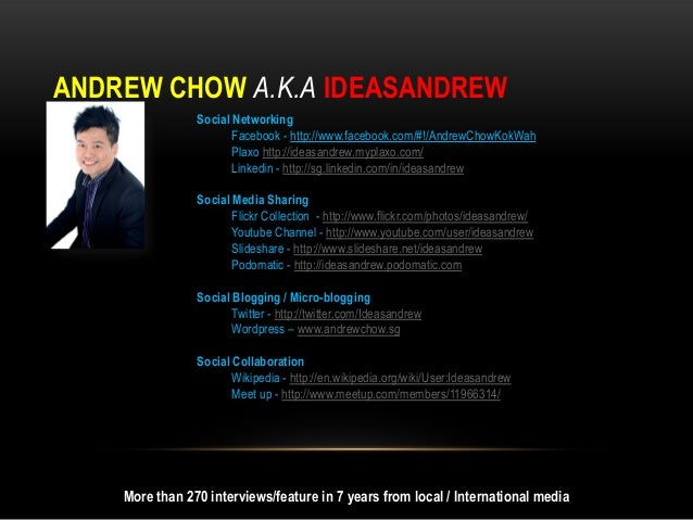 ANDREW CHOW A.K.A IDEASANDREW                Social Networking                       Facebook - http://www.facebook.com/#!...