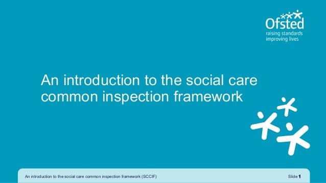 An introduction to the social care common inspection framework An introduction to the social care common inspection framew...