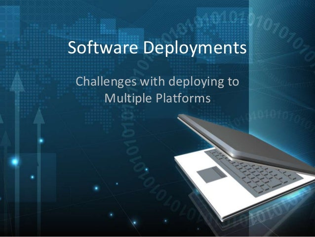 Software Deployments Challenges with deploying to Multiple Platforms