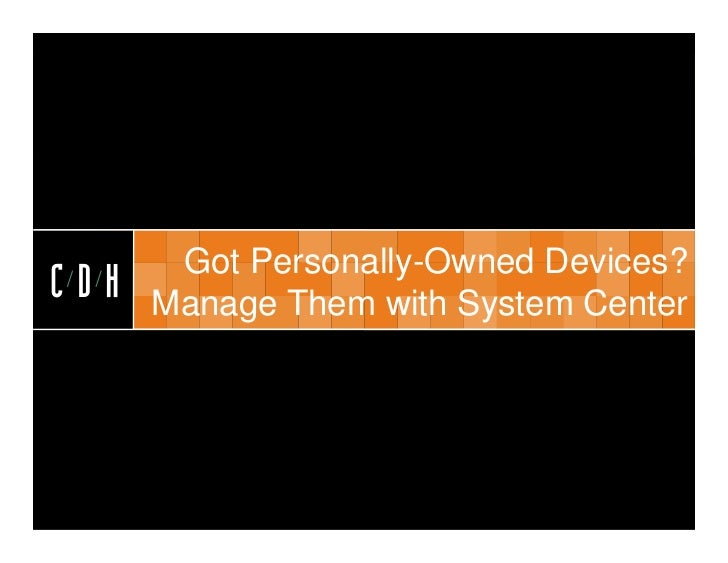 CDH       Got Personally-Owned Devices?CDH   Manage Them with System Center