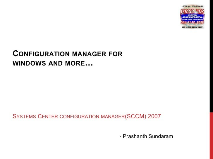 CONFIGURATION MANAGER FORWINDOWS AND MORE…SYSTEMS CENTER CONFIGURATION MANAGER(SCCM) 2007                                 ...
