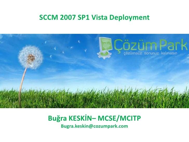 SCCM 2007 SP1 Vista Deployment<br />Buğra KESKİN– MCSE/MCITP<br />Bugra.keskin@cozumpark.com<br />