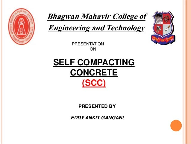 Bhagwan Mahavir College of Engineering and Technology PRESENTATION ON SELF COMPACTING CONCRETE (SCC) PRESENTED BY EDDY ANK...