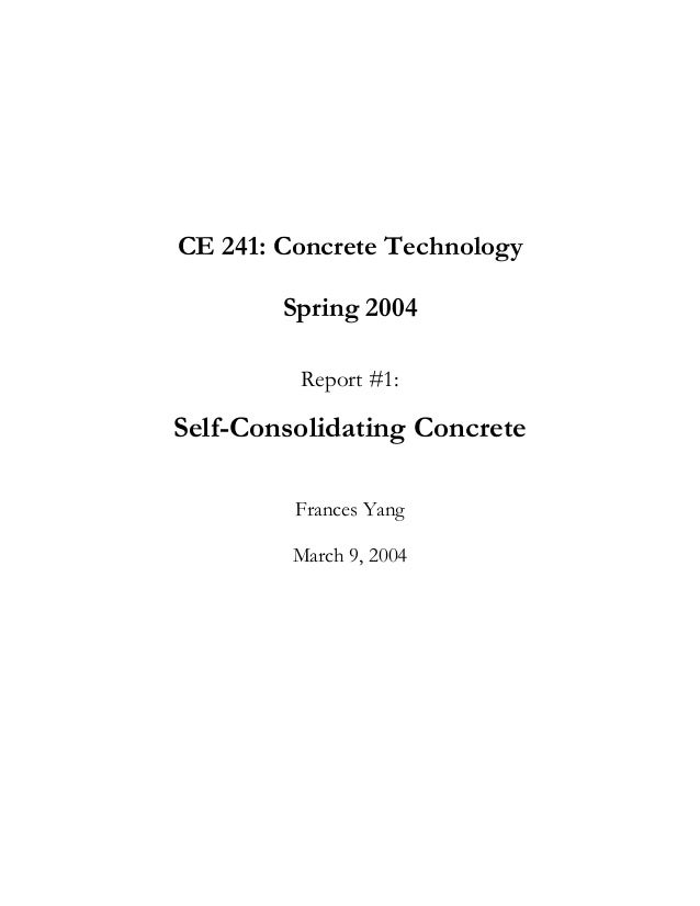CE 241: Concrete Technology        Spring 2004         Report #1:Self-Consolidating Concrete         Frances Yang         ...