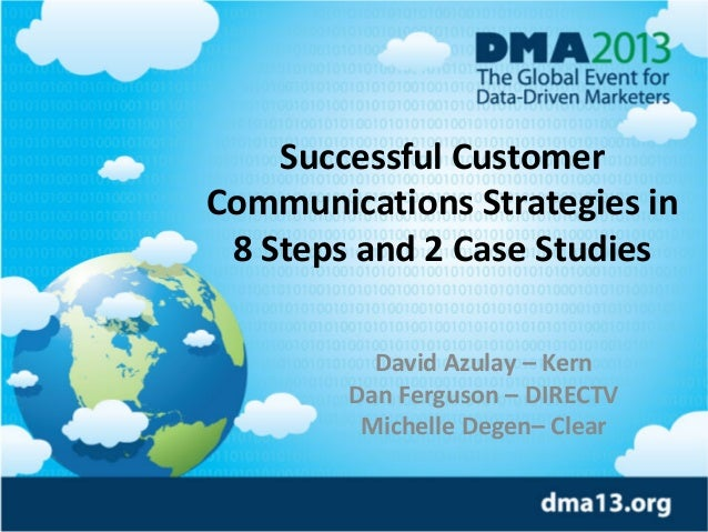 Successful Customer Communications Strategies in 8 Steps and 2 Case Studies David Azulay – Kern Dan Ferguson – DIRECTV Mic...