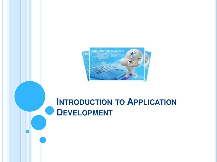 INTRODUCTION TO APPLICATIONDEVELOPMENT