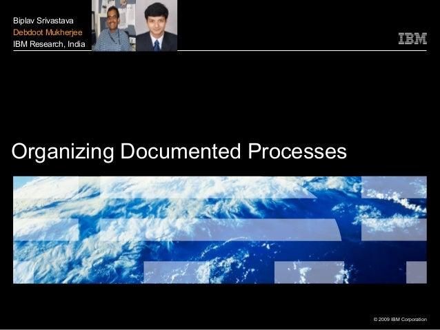 © 2009 IBM CorporationOrganizing Documented ProcessesBiplav SrivastavaDebdoot MukherjeeIBM Research, India