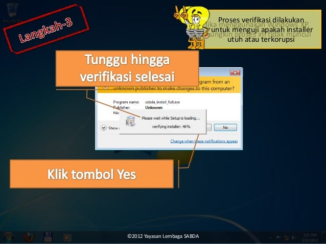 Jika menggunakan Windows XP, mungkin proses ini tidak muncul Proses verifikasi dilakukan untuk menguji apakah installer ut...