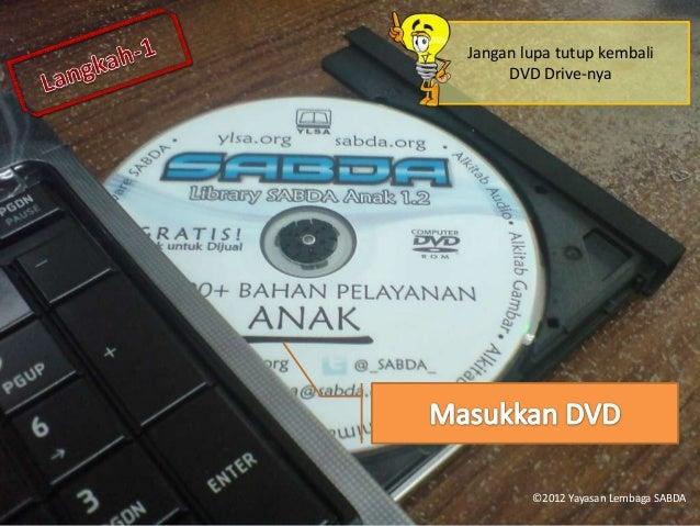 Jangan lupa tutup kembali DVD Drive-nya ©2012 Yayasan Lembaga SABDA