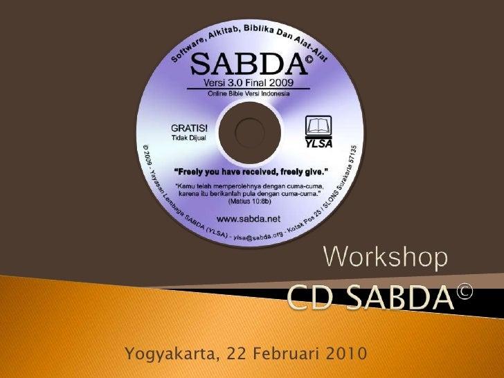 Workshop<br />CD SABDA©<br />Yogyakarta, 22 Februari 2010<br />