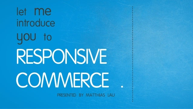 RESPONSIVECOMMERCE .let meintroduceyou toPRESENTED BY MATTHIAS LAU