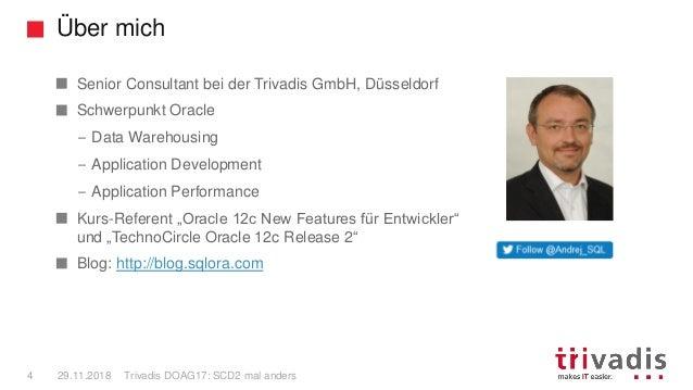 Über mich Trivadis DOAG17: SCD2 mal anders4 29.11.2018 Senior Consultant bei der Trivadis GmbH, Düsseldorf Schwerpunkt Ora...