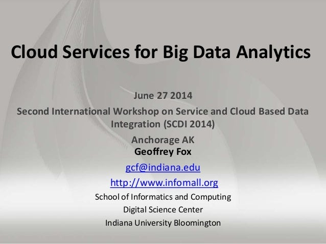 Cloud Services for Big Data Analytics June 27 2014 Second International Workshop on Service and Cloud Based Data Integrati...