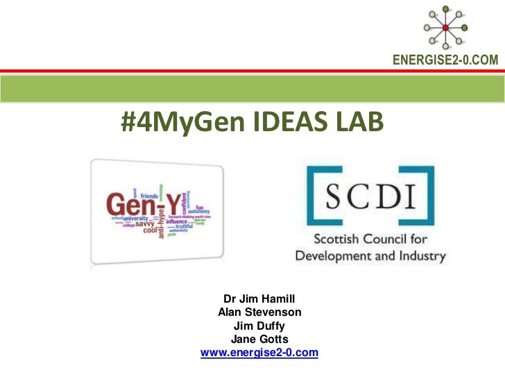 ENERGISE2-0.COM#4MyGen IDEAS LAB        Dr Jim Hamill       Alan Stevenson          Jim Duffy         Jane Gotts     www.e...