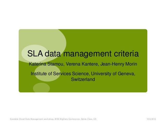 SLA data management criteria Katerina Stamou, Verena Kantere, Jean-Henry Morin Institute of Services Science, University o...