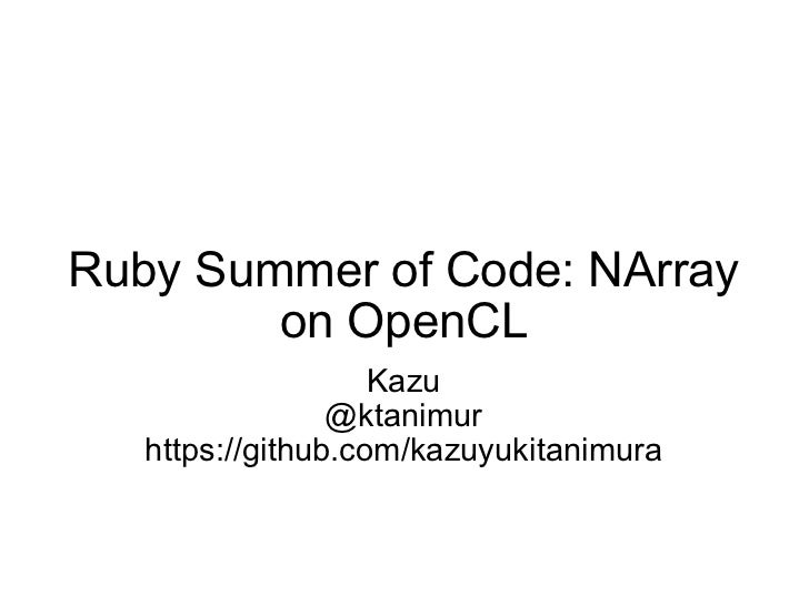 Ruby Summer of Code: NArray on OpenCL Kazu @ktanimur https://github.com/kazuyukitanimura