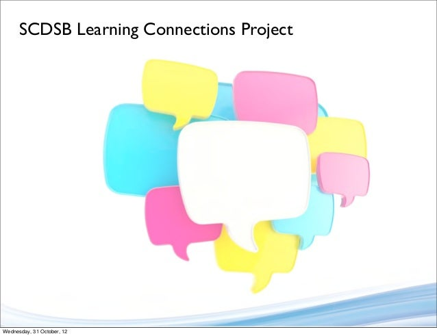SCDSB Learning Connections ProjectWednesday, 31 October, 12