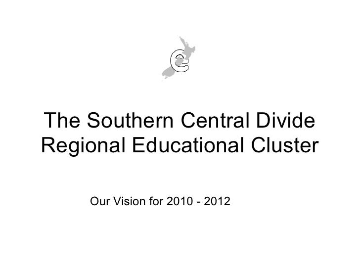 The Southern Central Divide Regional Educational Cluster      Our Vision for 2010 - 2012