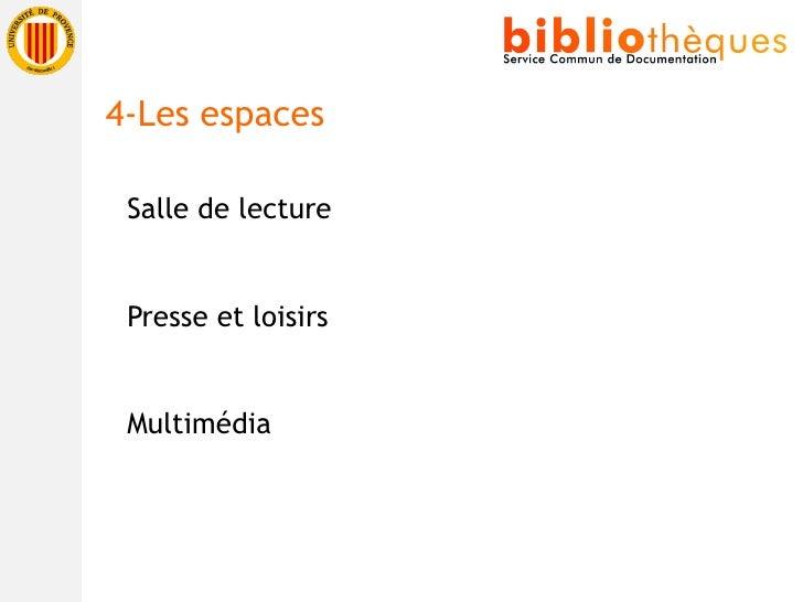 <ul><li>Salle de lecture </li></ul><ul><li>Presse et loisirs </li></ul><ul><li>Multimédia </li></ul>4-Les espaces
