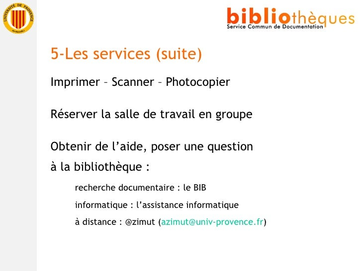 <ul><li>Imprimer – Scanner – Photocopier </li></ul><ul><li>Réserver la salle de travail en groupe </li></ul><ul><li>Obteni...