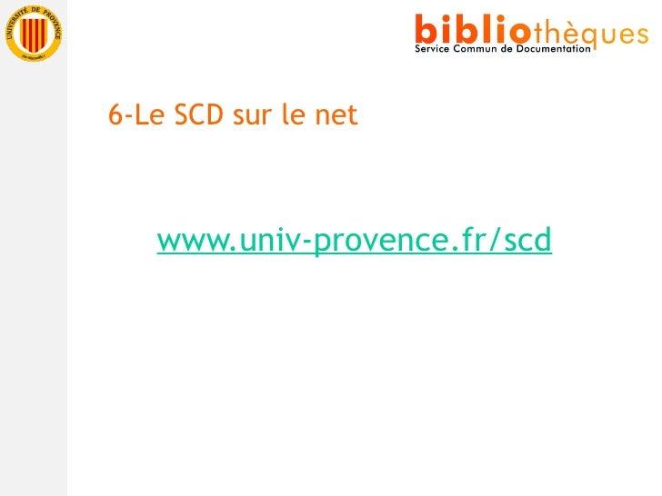 <ul><li>www.univ-provence.fr/scd </li></ul>6-Le SCD sur le net