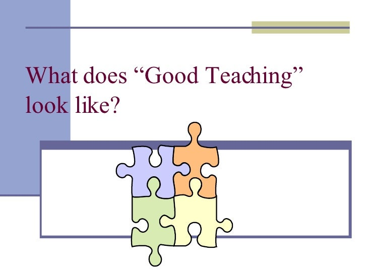 "What does ""Good Teaching"" look like?"