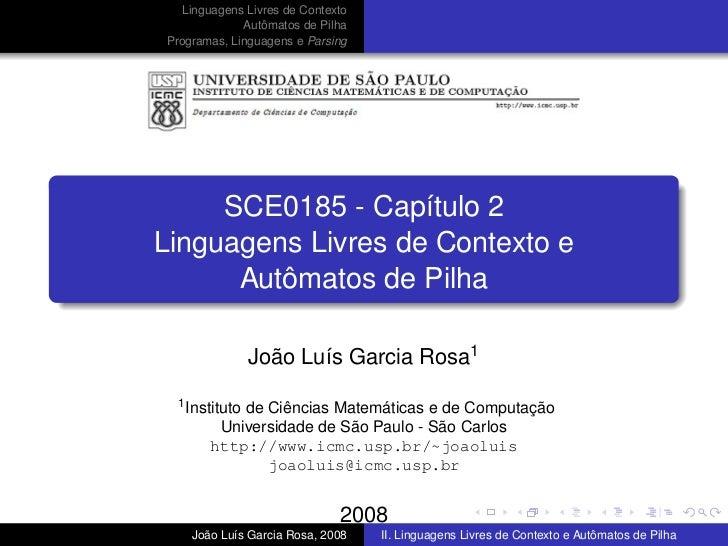 Linguagens Livres de Contexto              Autômatos de Pilha Programas, Linguagens e Parsing          SCE0185 - Capítulo ...