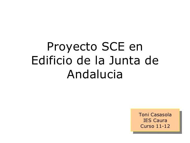 Proyecto SCE en Edificio de la Junta de Andalucia Toni Casasola IES Caura Curso 11-12