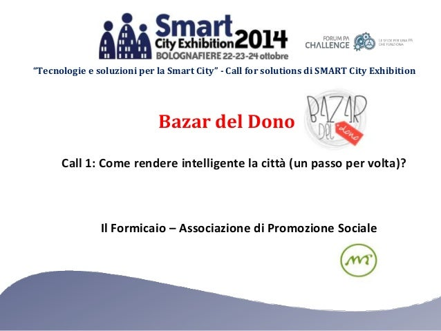 """Tecnologie e soluzioni per la Smart City"" - Call for solutions di SMART City Exhibition  Bazar del Dono  Call 1: Come ren..."