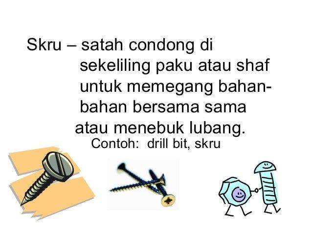 Skru – satah condong di       sekeliling paku atau shaf       untuk memegang bahan-       bahan bersama sama      atau men...