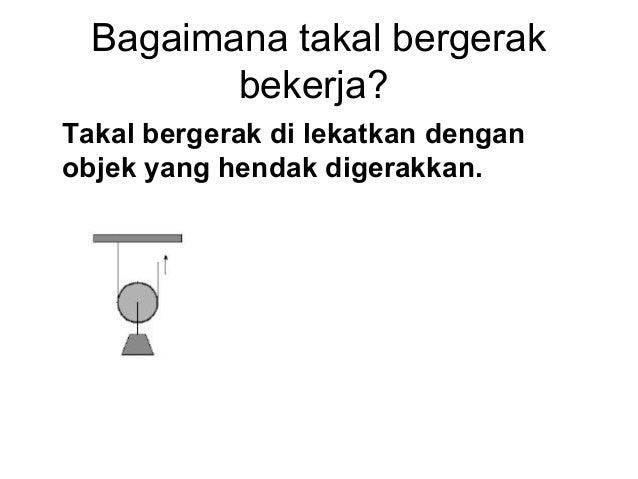 MA - Takal• Takal adalah roda2 yang disambung dengan tali.  Dengan ini arah daya boleh diubah, dengan sedikit  kehilangan ...
