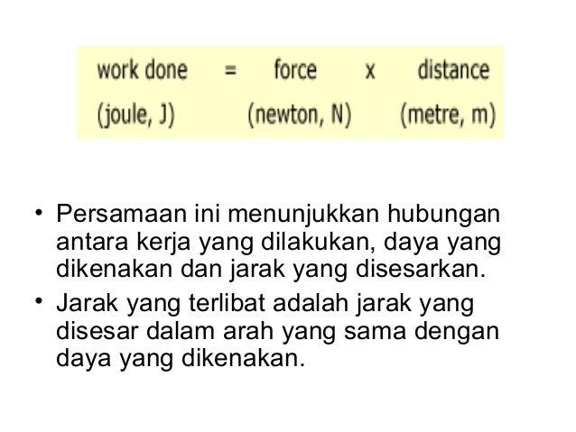 • Persamaan ini menunjukkan hubungan  antara kerja yang dilakukan, daya yang  dikenakan dan jarak yang disesarkan.• Jarak ...
