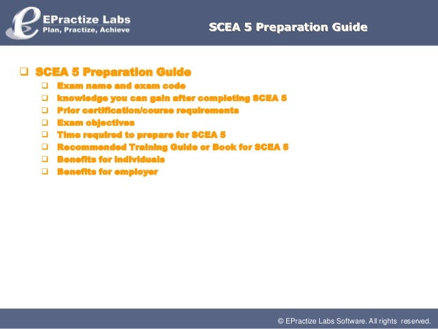 © EPractize Labs Software. All rights reserved.SCEA 5 Preparation Guide SCEA 5 Preparation Guide Exam name and exam code...
