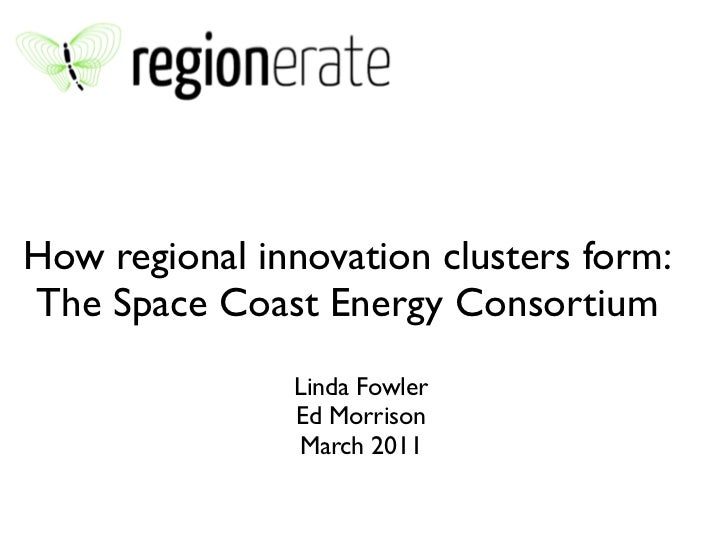 How regional innovation clusters form:The Space Coast Energy Consortium               Linda Fowler               Ed Morris...