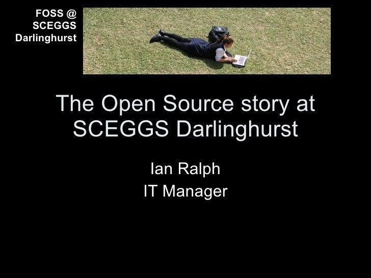 FOSS @    SCEGGS Darlinghurst            The Open Source story at         SCEGGS Darlinghurst                 Ian Ralph   ...